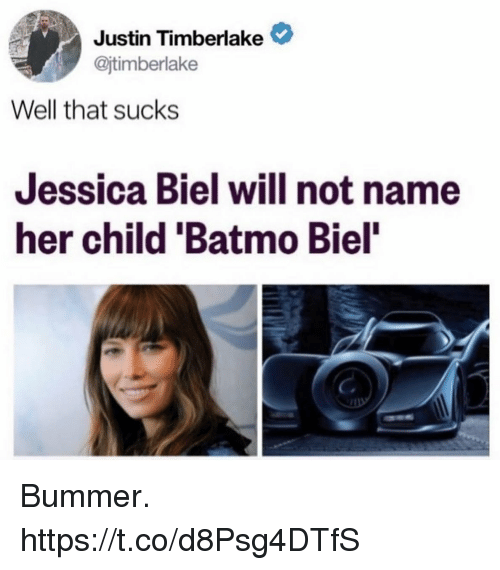 "Justin TImberlake: Justin Timberlake  @jtimberlake  Well that sucks  Jessica Biel will not name  her child 'Batmo Biel"" Bummer. https://t.co/d8Psg4DTfS"