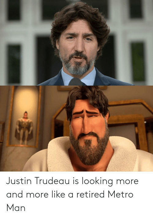 Metro: Justin Trudeau is looking more and more like a retired Metro Man