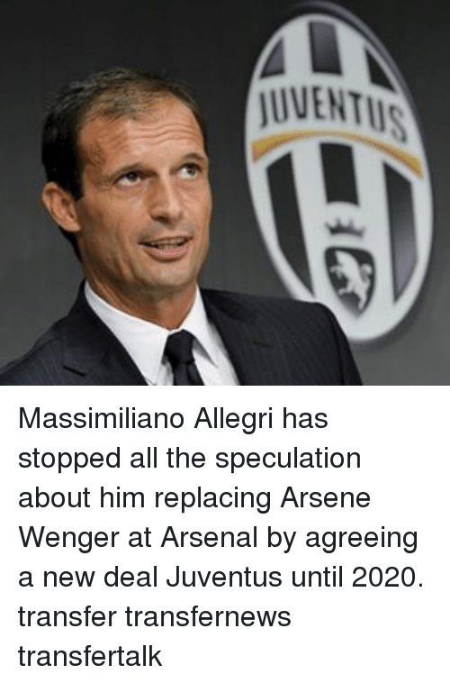 Arsenal, Memes, and Juventus: JUVENTUS Massimiliano Allegri has stopped all the speculation about him replacing Arsene Wenger at Arsenal by agreeing a new deal Juventus until 2020. transfer transfernews transfertalk