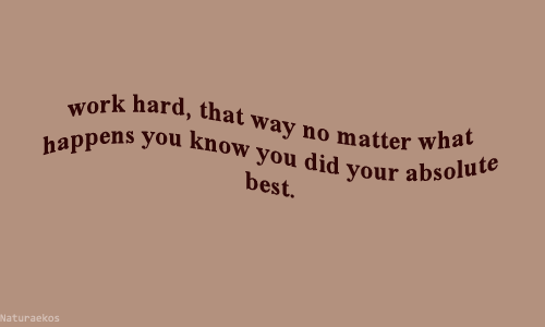 Best, Did, and You: k hard, that way no matter Wae  nens you know you did your ab  wor  at  happen  best.  Naturaekos