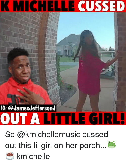 Lil Girl: K MICHELLE CUSSED  IG: @JamesJeffersonJ  OUT A LITTLE GIRL So @kmichellemusic cussed out this lil girl on her porch...🐸☕️ kmichelle