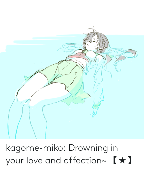 affection: kagome-miko: Drowning in your love and affection~ 【★】