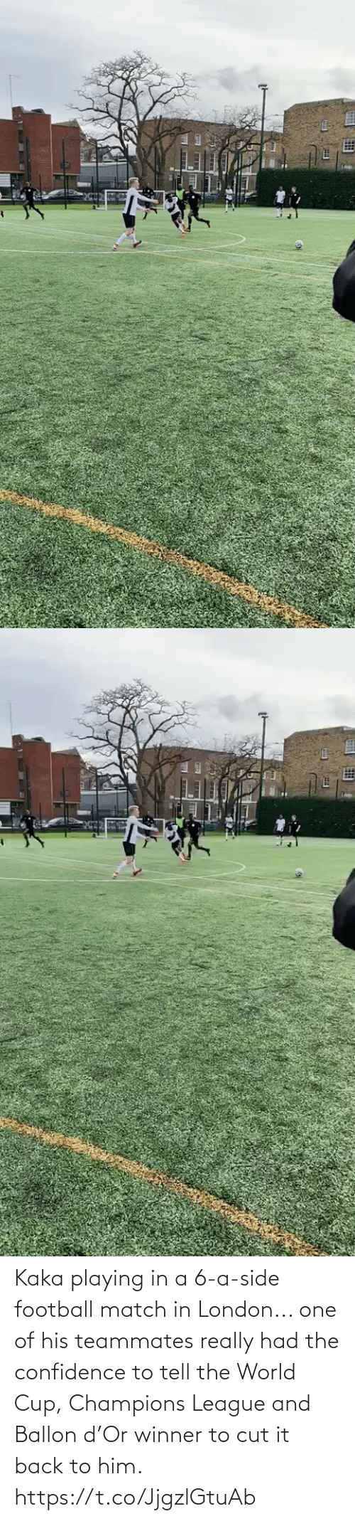 Champions League: Kaka playing in a 6-a-side football match in London... one of his teammates really had the confidence to tell the World Cup, Champions League and Ballon d'Or winner to cut it back to him.   https://t.co/JjgzlGtuAb
