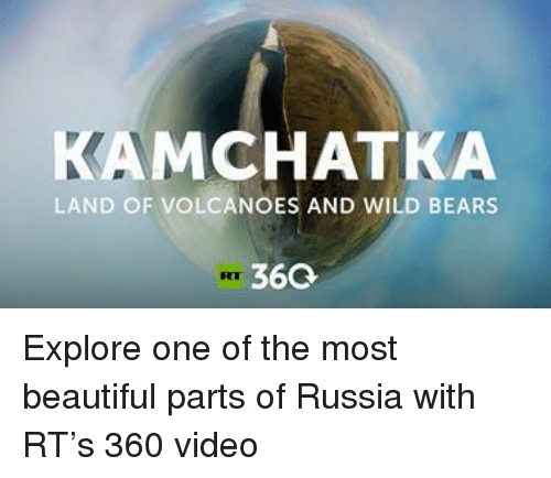 wild bear: KAM CHAT KA  LAND OF VOLCANOES AND WILD BEARS  36Q. Explore one of the most beautiful parts of Russia with RT's 360 video