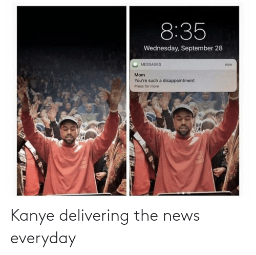 Everyday: Kanye delivering the news everyday