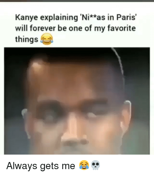 in paris: Kanye explaining 'Ni*as in Paris'  will forever be one of my favorite  things Always gets me 😂💀