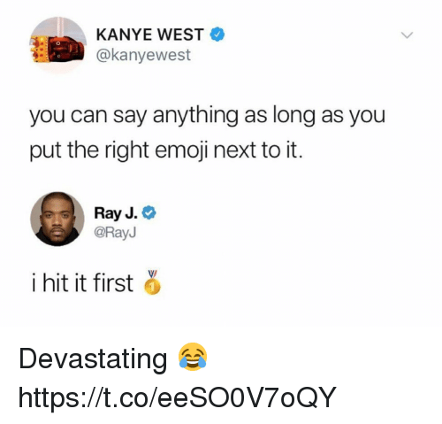 Ray J: KANYE WEST  @kanyewest  you can say anything as long as you  put the right emoji next to it.  Ray J.  @RayJ  i hit it first a Devastating 😂 https://t.co/eeSO0V7oQY