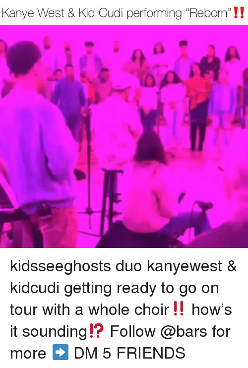 """reborn: Kanye West & Kid Cudi performing """"Reborn'""""!! kidsseeghosts duo kanyewest & kidcudi getting ready to go on tour with a whole choir‼️ how's it sounding⁉️ Follow @bars for more ➡️ DM 5 FRIENDS"""