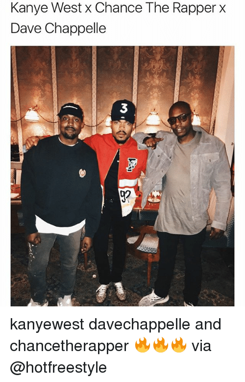 Dave Chappelle: Kanye West x Chance The Rapper X  Dave Chappelle  3 kanyewest davechappelle and chancetherapper 🔥🔥🔥 via @hotfreestyle