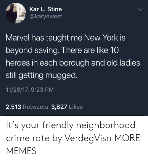 Kar: Kar L. Stine  @karyewest  Marvel has taught me New York is  beyond saving. There are like 10  heroes in each borough and old ladies  still getting mugged.  11/28/17, 9:23 PM  2,513 Retweets 3,827 Likes It's your friendly neighborhood crime rate by VerdegVisn MORE MEMES