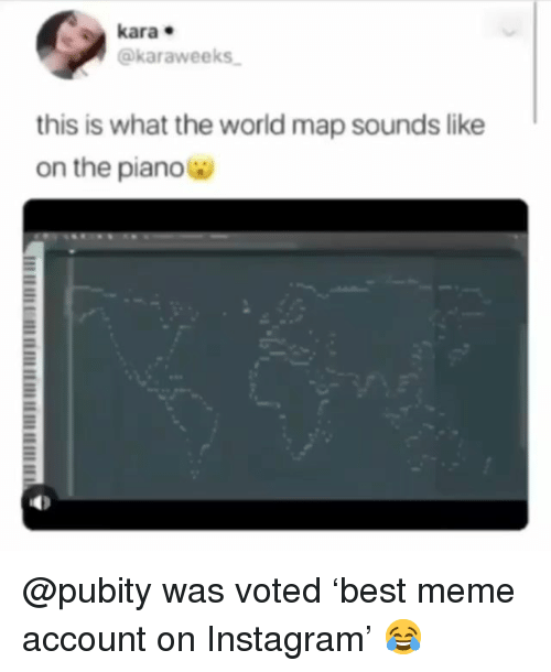 Instagram, Meme, and Memes: kara  @karaweeks  this is what the world map sounds like  on the piano @pubity was voted 'best meme account on Instagram' 😂