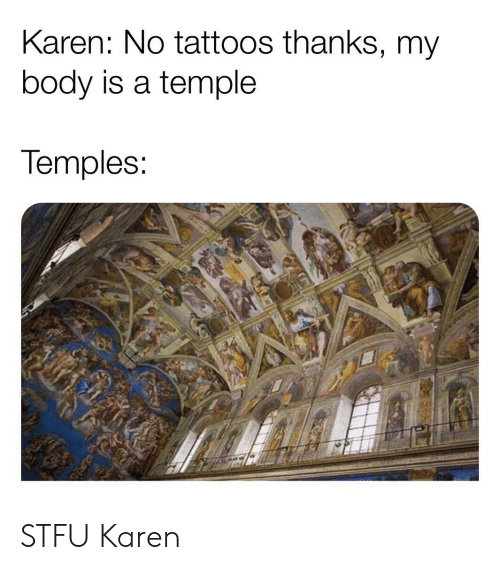 temples: Karen: No tattoos thanks, my  body is a temple  Temples STFU Karen