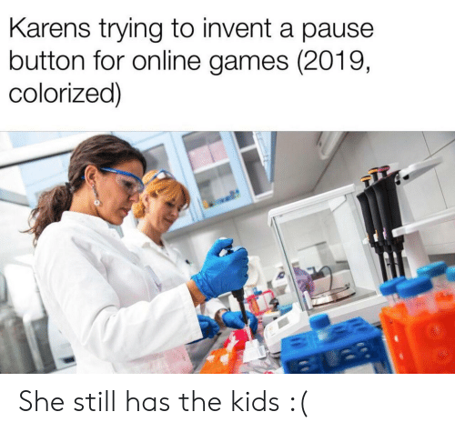 Colorized: Karens trying to invent a pause  button for online games (2019,  colorized) She still has the kids :(