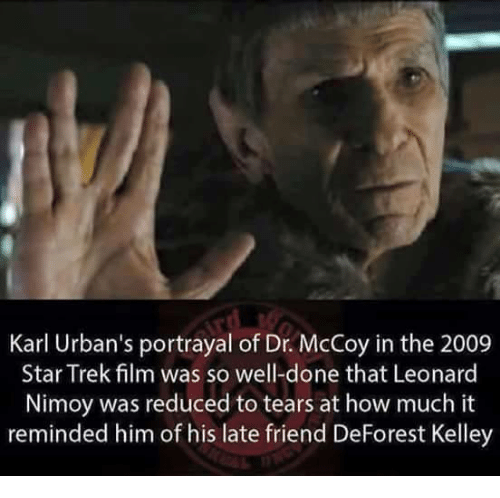 deforestation: Karl Urban's portrayal of Dr. McCoy in the 2009  Star Trek film was so well-done that Leonard  Nimoy was reduced to tears at how much it  reminded him of his late friend DeForest Kelley