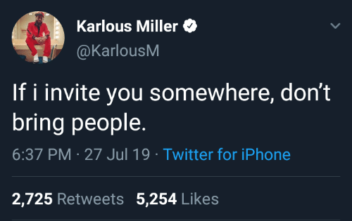 Invite: Karlous Miller  @KarlousM  If i invite you somewhere, don't  bring people  6:37 PM 27 Jul 19 Twitter for iPhone  2,725 Retweets 5,254 Likes
