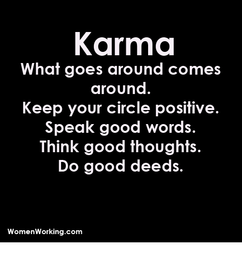 Karma What Goes Around Comes Keep Your Circle Positive Speak Good Words Think Thoughts Do Deeds WomenWorkingcom