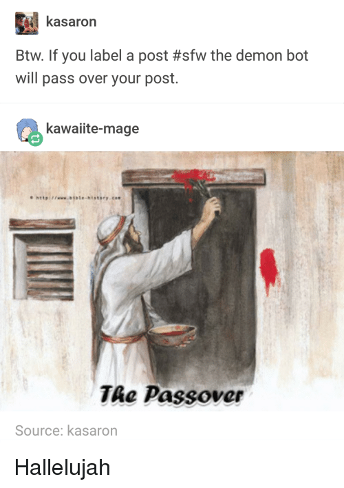 Hallelujah: kasaron  Btw. If you label a post #sfw the demon bot  will pass over your post  kawaiite-mage  hatp:www.bible-hsstory.cos  TAe Passover  Source: kasarorn Hallelujah