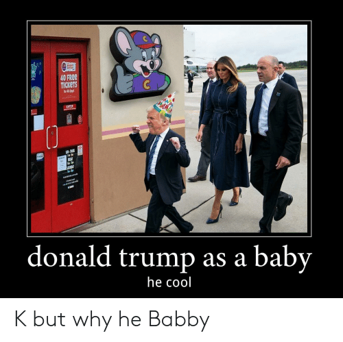 Donald Trump, Thot, and Cool: KAST  THOT  40 FREE  TICKETS  for 40 days  ENTER  S-TRS  FR  SATORDAY  mi  donald trump as  a baby  he cool K but why he Babby