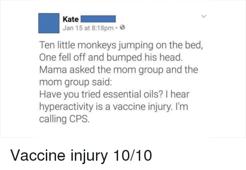 Head, Tumblr, and Mom: Kate  Jan 15 at 8:18pm.  Ten little monkeys jumping on the bed,  One fell off and bumped his head  Mama asked the mom group and the  mom group said  Have you tried essential oils? I hear  hyperactivity is a vaccine injury. I'm  calling CPS