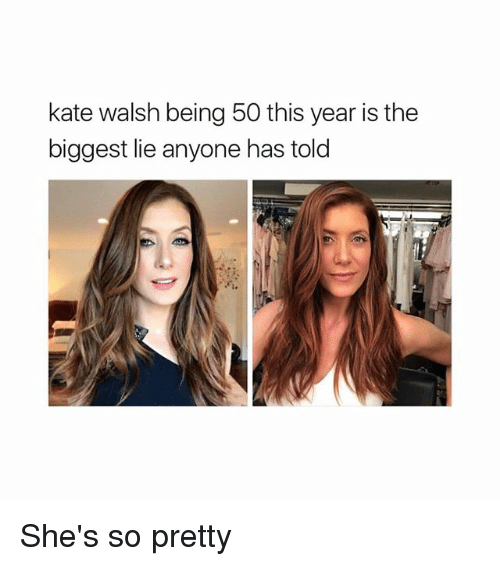 katee: kate walsh being 50 this year is the  biggest lie anyone has told She's so pretty