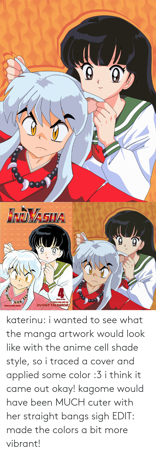 I Wanted: katerinu: i wanted to see what the manga artwork would look like with the anime cell shade style, so i traced a cover and applied some color :3 i think it came out okay! kagome would have been MUCH cuter with her straight bangs sigh  EDIT: made the colors a bit more vibrant!