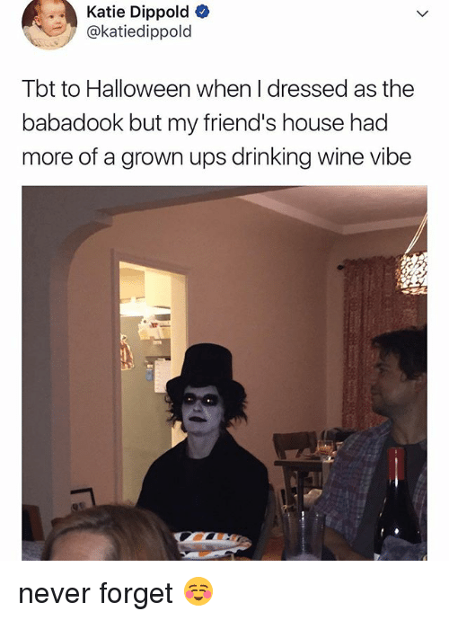 Drinking, Friends, and Halloween: Katie Dippold  @katiedippold  Tbt to Halloween when I dressed as the  babadook but my friend's house had  more of a grown ups drinking wine vibe never forget ☺️