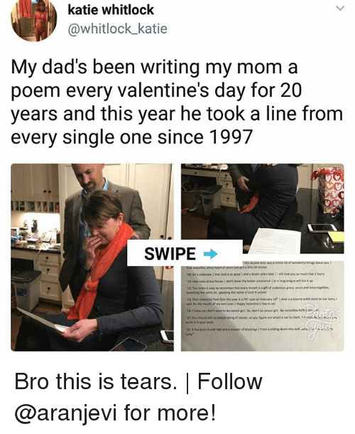 Memes, Valentine's Day, and Cancer: katie whitlock  @whitlock katie  My dad's been writing my mom a  poem every valentine's day for 20  years and this year he took a line from  every single one since 1997  SWIPE  4:now you don't wane to be cancer grt So, don't be caner pl te  t n your bo0k Bro this is tears. | Follow @aranjevi for more!