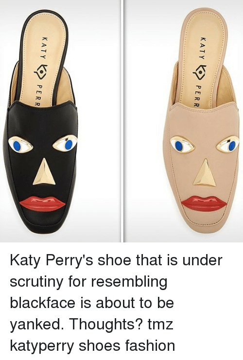 Fashion, Memes, and Shoes: KATY PERR  K ATYPERR Katy Perry's shoe that is under scrutiny for resembling blackface is about to be yanked. Thoughts? tmz katyperry shoes fashion