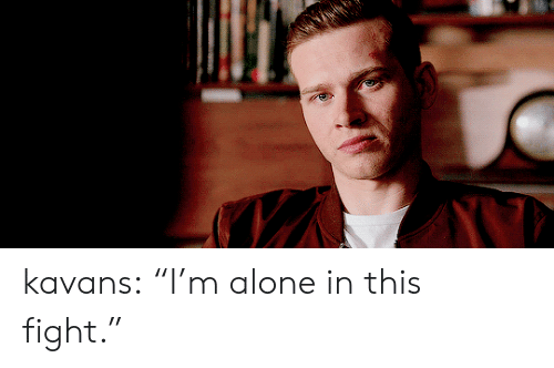 "Being Alone, Target, and Tumblr: kavans:  ""I'm alone in this fight."""