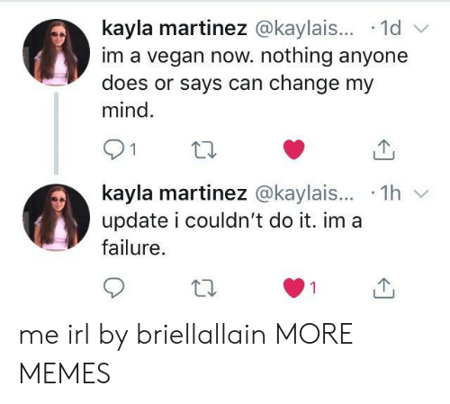 Im A Vegan: kayla martinez @kaylais... 1d  im a vegan now. nothing anyone  does or says can change my  mind.  kayla martinez @kaylais... 1h  update i couldn't do it. im a  failure me irl by briellallain MORE MEMES