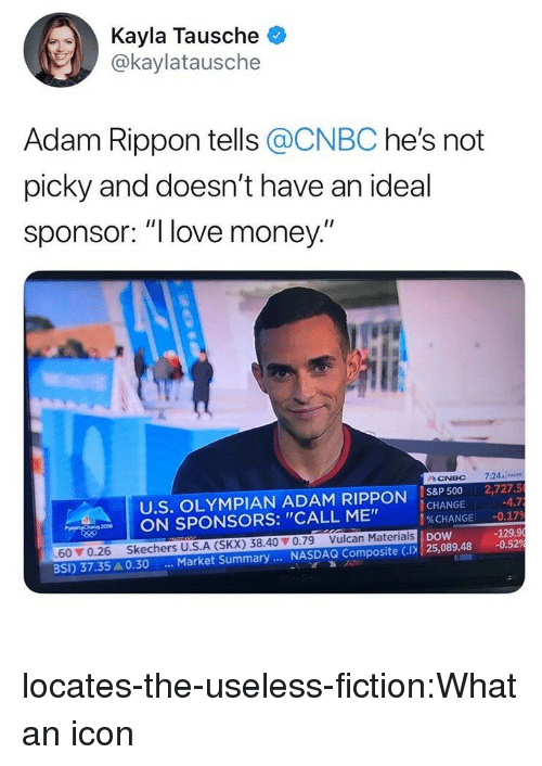 """Skechers: Kayla Tausche  @kaylatausche  Adam Rippon tells @CNBC he's not  picky and doesn't have an ideal  sponsor: """"l love money  U.S. OLYMPIAN ADAM RIPPON IS8P 500 2,727.5  CHANGE  %CHANGE  nw 