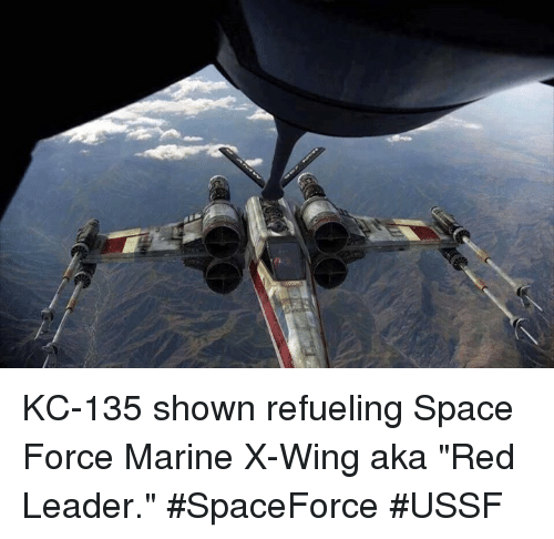 """Memes, Space, and 🤖: KC-135 shown refueling Space Force Marine X-Wing aka """"Red Leader."""" #SpaceForce #USSF"""