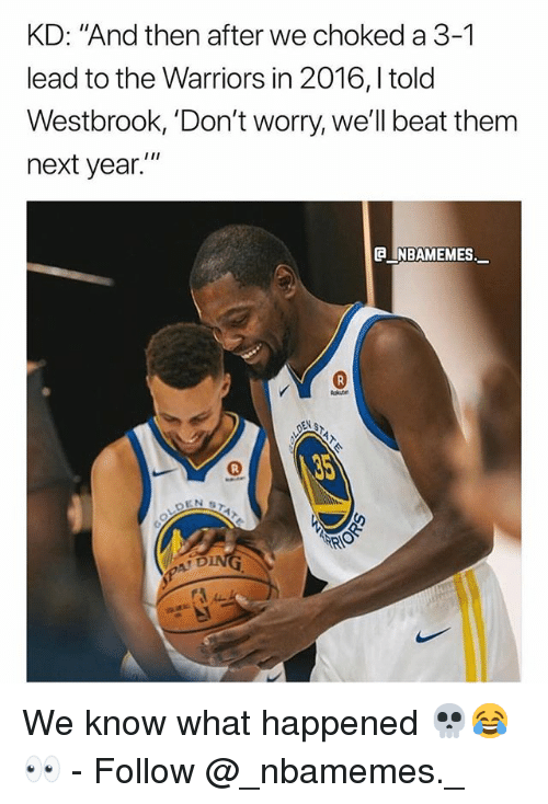 """T D: KD: """"And then after we choked a 3-1  lead to the Warriors in 2016,Itold  em  next year.""""  A INBAMEMES.  0  T D We know what happened 💀😂👀 - Follow @_nbamemes._"""