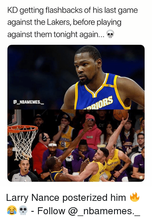 posterized: KD getting flashbacks of his last game  against the Lakers, before playing  against them tonight again.  @_ABAMEMEs.一  OY Larry Nance posterized him 🔥😂💀 - Follow @_nbamemes._