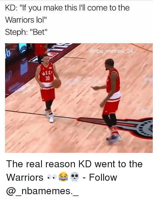 "Nba Memes: KD: ""If you make this l'll come to the  Warriors lol""  Steph: ""Bet""  @nba memes 24  30 The real reason KD went to the Warriors 👀😂💀 - Follow @_nbamemes._"