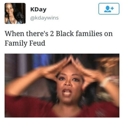 Family, Family Feud, and Black: KDay  @kdaywins  When there's 2 Black families on  Family Feud