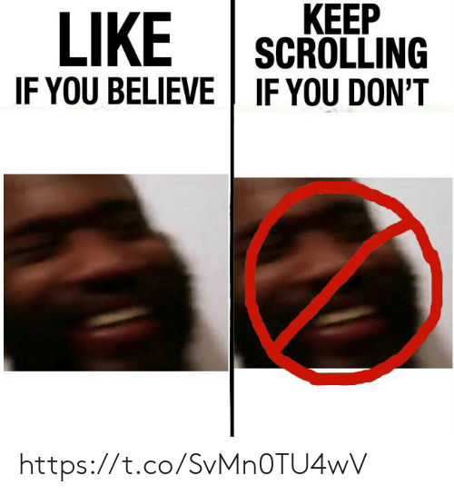 Like If You: KEЕР  SCROLLING  IF YOU DON'T  LIKE  IF YOU BELIEVE https://t.co/SvMn0TU4wV