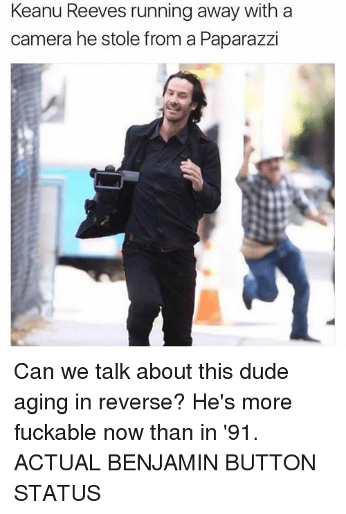 Benjamins: Keanu Reeves running away with a  camera he stole from a Paparazzi Can we talk about this dude aging in reverse? He's more fuckable now than in '91. ACTUAL BENJAMIN BUTTON STATUS