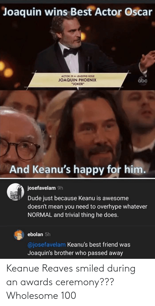 Wholesome: Keanue Reaves smiled during an awards ceremony??? Wholesome 100