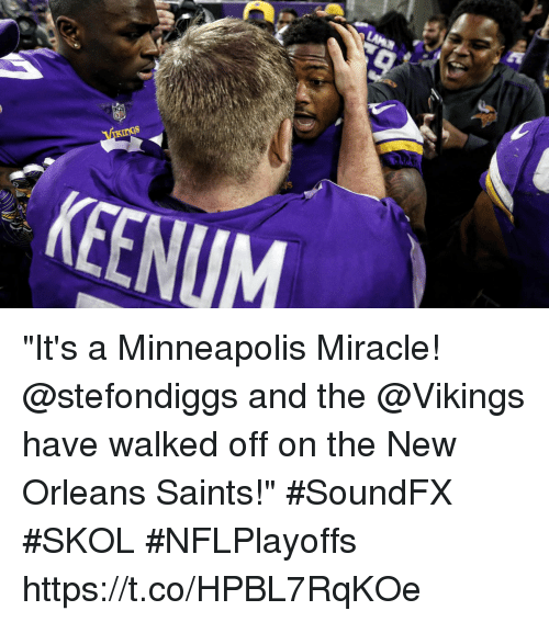"Memes, New Orleans Saints, and New Orleans Saints: KEENUM ""It's a Minneapolis Miracle! @stefondiggs and the @Vikings have walked off on the New Orleans Saints!""  #SoundFX #SKOL #NFLPlayoffs https://t.co/HPBL7RqKOe"