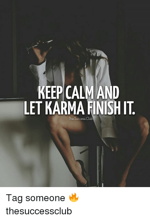 Keep Calms: KEEP CALM AND  LET KARMA FINISH IT  The Success Club Tag someone 🔥 thesuccessclub