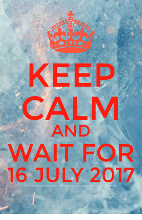 Keep Calms: KEEP  CALM  AND  WAIT FOR  16 JULY 2017