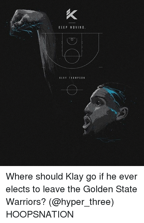 the golden state warriors: KEEP MO VING  KIRY THOMPSON Where should Klay go if he ever elects to leave the Golden State Warriors? (@hyper_three) HOOPSNATION