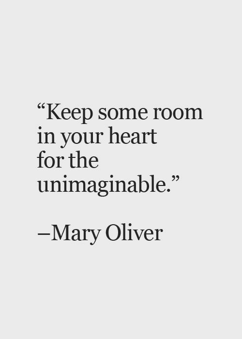 """Oliver: """"Keep some room  in your heart  for the  unimaginable.  6S  Mary Oliver"""