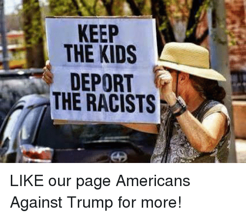 Kids, Trump, and Page: KEEP  THE KIDS  DEPORT  THE RACISTS LIKE our page Americans Against Trump for more!