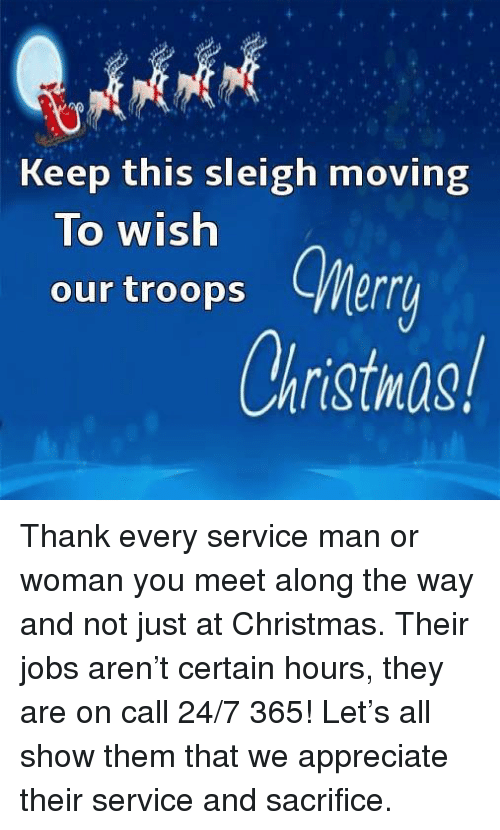 man-or-woman: Keep this sleigh moving  To wish  our troops  CWerr  Christmas! Thank every service man or woman you meet along the way and not just at Christmas.  Their jobs aren't certain hours, they are on call 24/7 365!  Let's all show them that we appreciate their service and sacrifice.