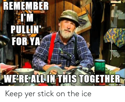 ice: Keep yer stick on the ice
