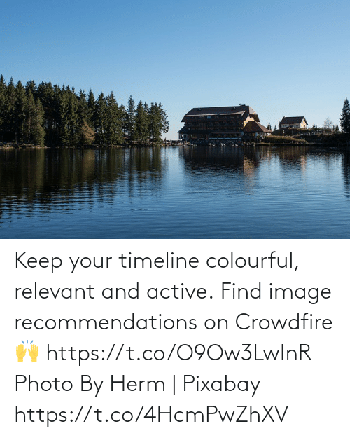 recommendations: Keep your timeline colourful, relevant and active.  Find image recommendations on Crowdfire 🙌   https://t.co/O9Ow3LwInR  Photo By Herm | Pixabay https://t.co/4HcmPwZhXV