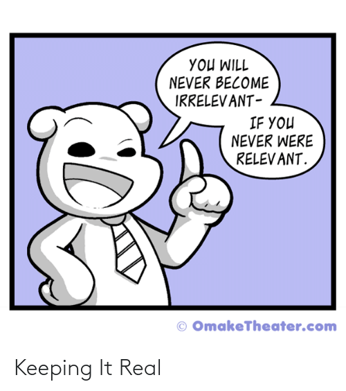 Keeping It Real: Keeping It Real
