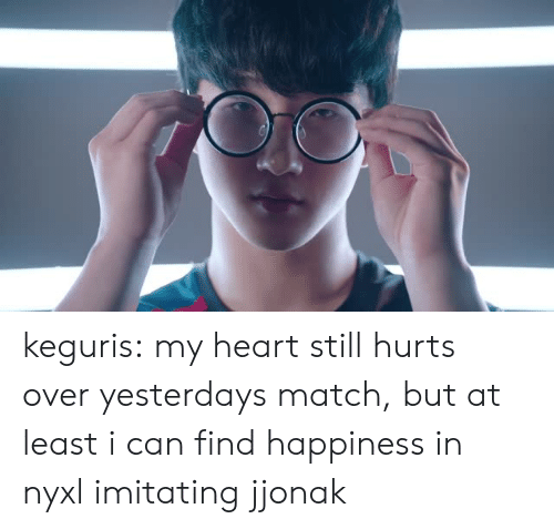 Tumblr, Blog, and Heart: keguris: my heart still hurts over yesterdays match, but at least i can find happiness in nyxl imitating jjonak